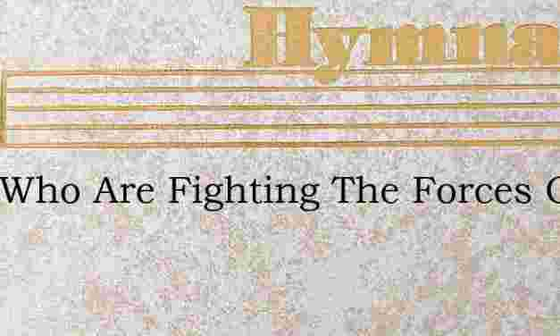 O Ye Who Are Fighting The Forces Of Wron – Hymn Lyrics