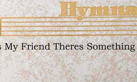 O Yes My Friend Theres Something More – Hymn Lyrics