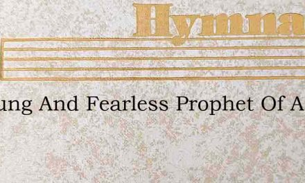 O Young And Fearless Prophet Of Ancient – Hymn Lyrics