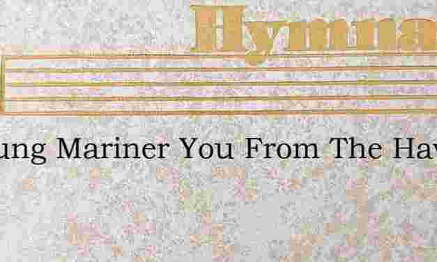 O Young Mariner You From The Haven – Hymn Lyrics