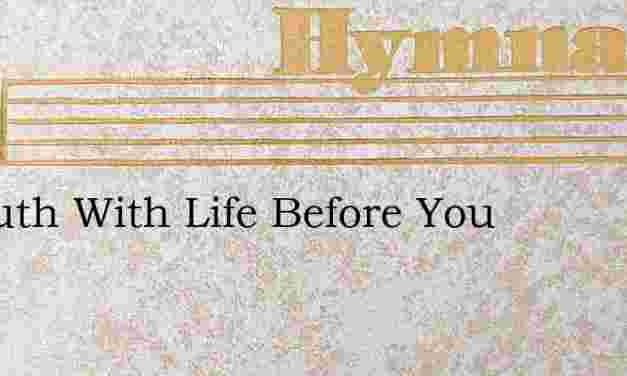 O Youth With Life Before You – Hymn Lyrics
