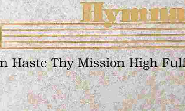 O Zion Haste Thy Mission High Fulfilling – Hymn Lyrics