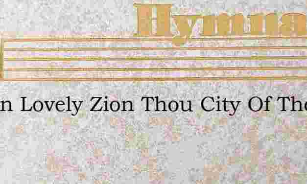 O Zion Lovely Zion Thou City Of The Fait – Hymn Lyrics