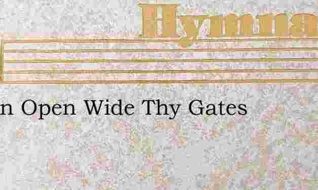 O Zion Open Wide Thy Gates – Hymn Lyrics