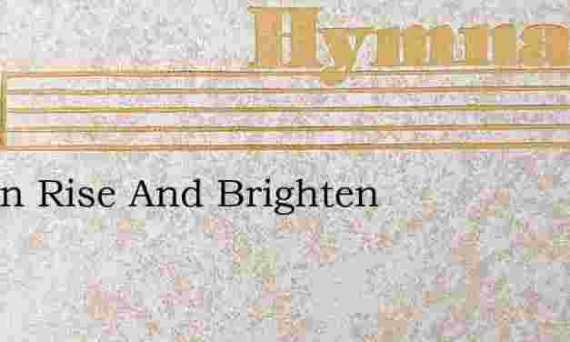 O Zion Rise And Brighten – Hymn Lyrics