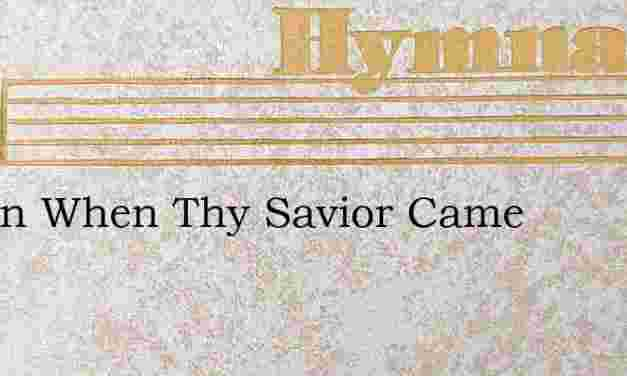 O Zion When Thy Savior Came – Hymn Lyrics