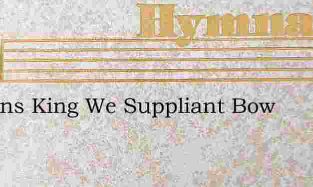 O Zions King We Suppliant Bow – Hymn Lyrics