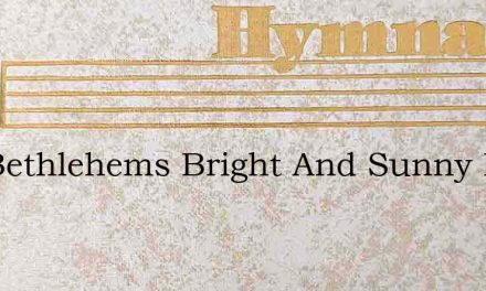 Oer Bethlehems Bright And Sunny Plain – Hymn Lyrics