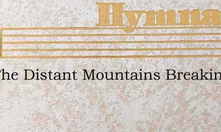 Oer The Distant Mountains Breaking – Hymn Lyrics