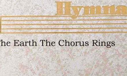 Oer The Earth The Chorus Rings – Hymn Lyrics
