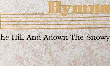 Oer The Hill And Adown The Snowy Dells – Hymn Lyrics