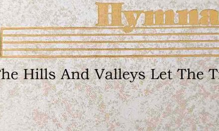 Oer The Hills And Valleys Let The Tiding – Hymn Lyrics