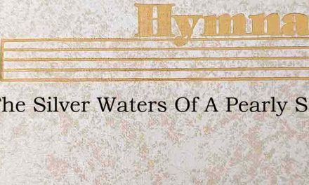Oer The Silver Waters Of A Pearly Stream – Hymn Lyrics