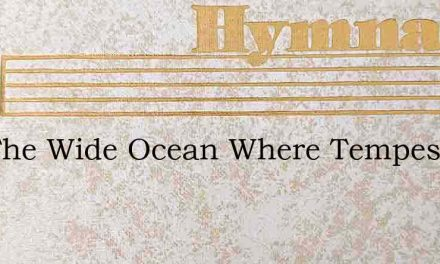 Oer The Wide Ocean Where Tempests Are Sl – Hymn Lyrics
