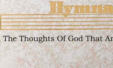 Of All The Thoughts Of God That Are – Hymn Lyrics