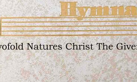 Of Twofold Natures Christ The Giver – Hymn Lyrics