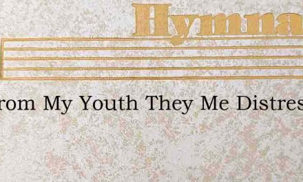 Oft From My Youth They Me Distressed – Hymn Lyrics