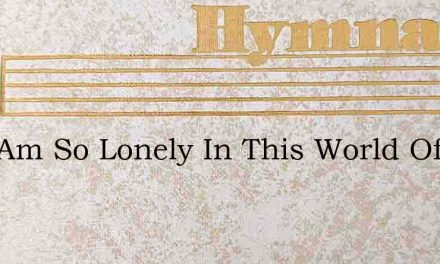 Oft I Am So Lonely In This World Of Care – Hymn Lyrics