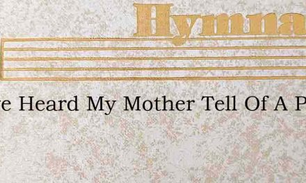 Oft Ive Heard My Mother Tell Of A Place – Hymn Lyrics