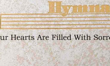 Oft Our Hearts Are Filled With Sorrow – Hymn Lyrics