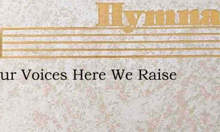 Oft Our Voices Here We Raise – Hymn Lyrics