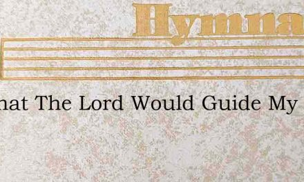 Oh That The Lord Would Guide My Ways – Hymn Lyrics