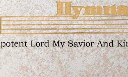 Omnipotent Lord My Savior And King – Hymn Lyrics