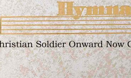 On Christian Soldier Onward Now Go – Hymn Lyrics