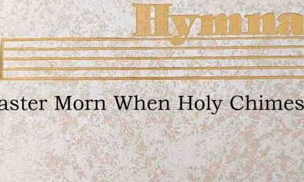 On Easter Morn When Holy Chimes Are Ring – Hymn Lyrics
