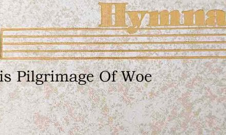 On His Pilgrimage Of Woe – Hymn Lyrics