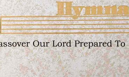 On Passover Our Lord Prepared To – Hymn Lyrics