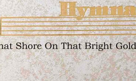 On That Shore On That Bright Golden Shor – Hymn Lyrics