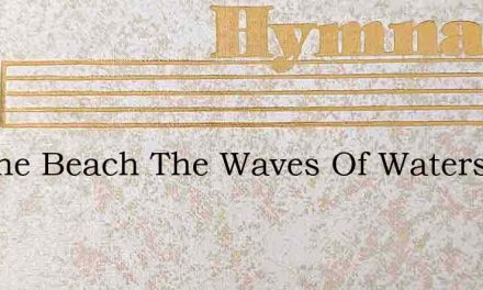 On The Beach The Waves Of Waters – Hymn Lyrics