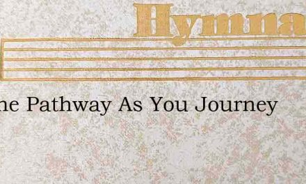 On The Pathway As You Journey – Hymn Lyrics