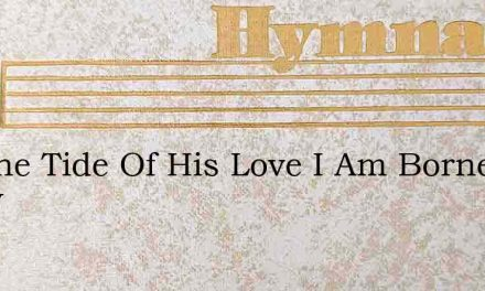 On The Tide Of His Love I Am Borne Every – Hymn Lyrics