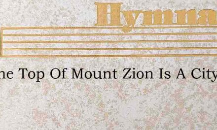 On The Top Of Mount Zion Is A City – Hymn Lyrics