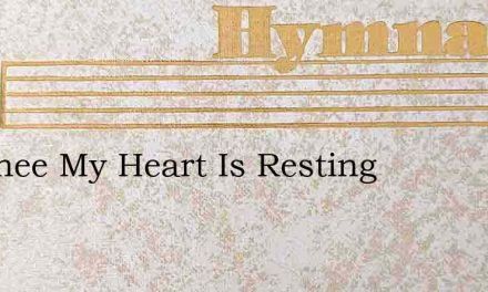 On Thee My Heart Is Resting – Hymn Lyrics