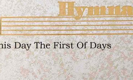 On This Day The First Of Days – Hymn Lyrics
