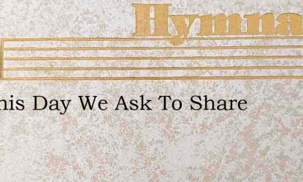 On This Day We Ask To Share – Hymn Lyrics