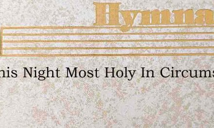 On This Night Most Holy In Circumstance – Hymn Lyrics