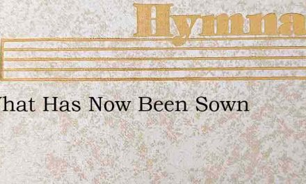 On What Has Now Been Sown – Hymn Lyrics