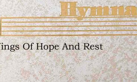 On Wings Of Hope And Rest – Hymn Lyrics