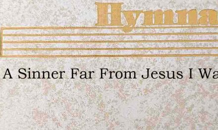 Once A Sinner Far From Jesus I Was Peris – Hymn Lyrics