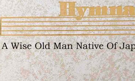 Once A Wise Old Man Native Of Japan – Hymn Lyrics