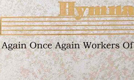 Once Again Once Again Workers Of – Hymn Lyrics