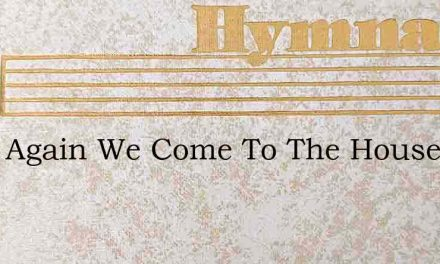 Once Again We Come To The House Of God – Hymn Lyrics