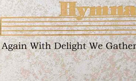 Once Again With Delight We Gather – Hymn Lyrics