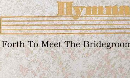 Once Forth To Meet The Bridegroom – Hymn Lyrics