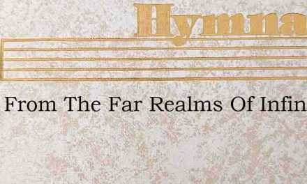 Once From The Far Realms Of Infinite Glo – Hymn Lyrics