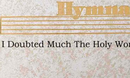 Once I Doubted Much The Holy Word – Hymn Lyrics